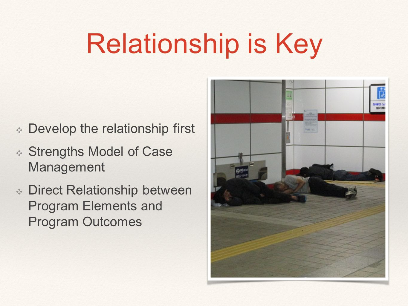 Relationship is Key ❖ Develop the relationship first ❖ Strengths Model of Case Management ❖ Direct Relationship between Program Elements and Program Outcomes