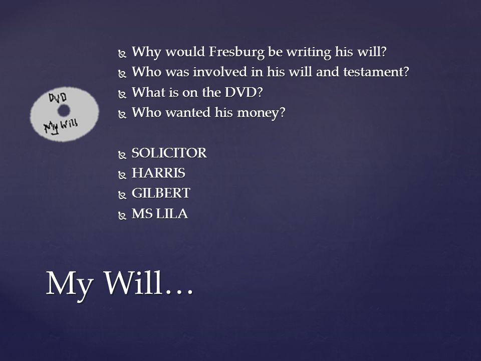  Why would Fresburg be writing his will. Who was involved in his will and testament.