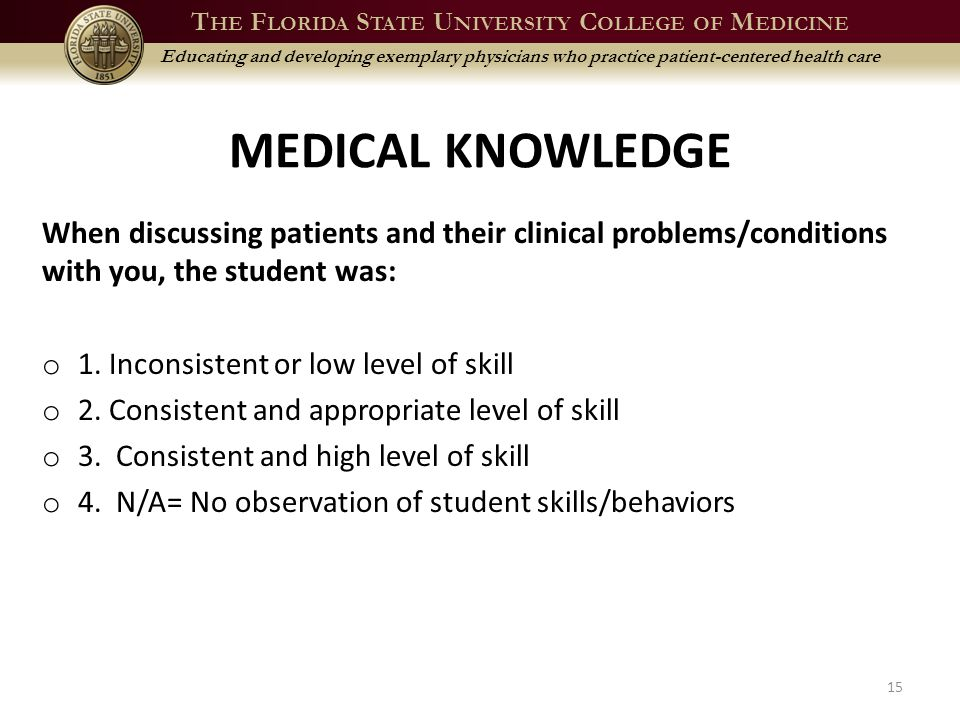 T HE F LORIDA S TATE U NIVERSITY C OLLEGE OF M EDICINE Educating and developing exemplary physicians who practice patient-centered health care MEDICAL