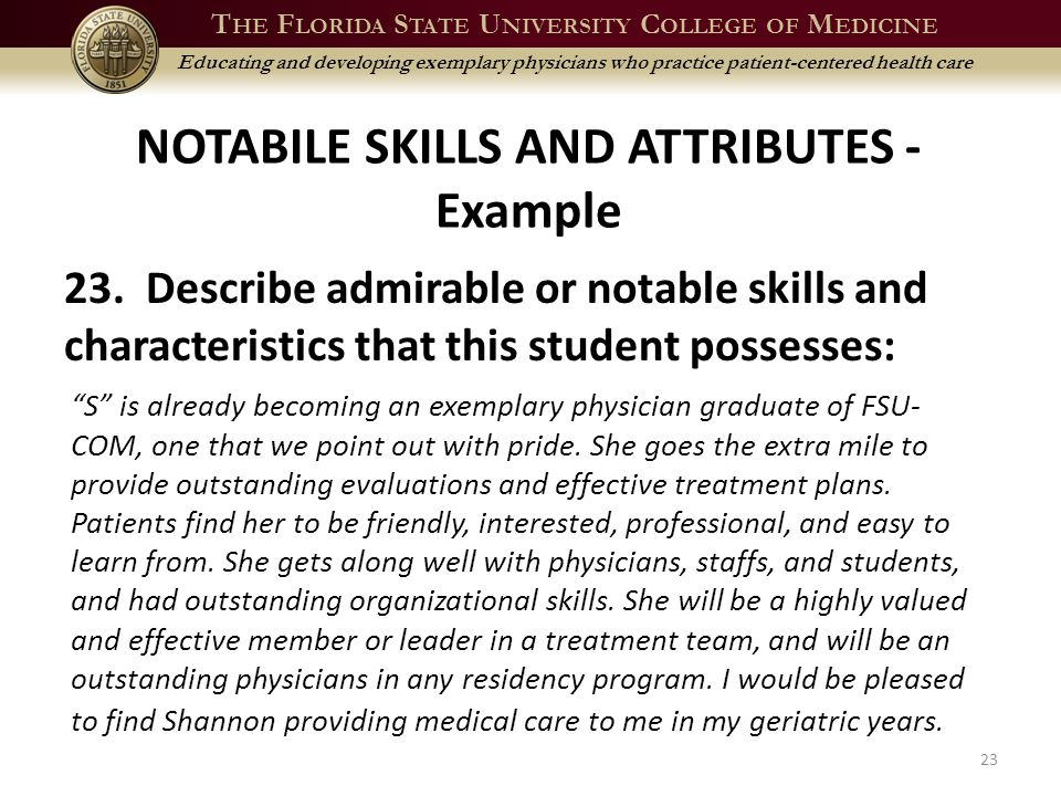 T HE F LORIDA S TATE U NIVERSITY C OLLEGE OF M EDICINE Educating and developing exemplary physicians who practice patient-centered health care NOTABILE SKILLS AND ATTRIBUTES - Example 23.