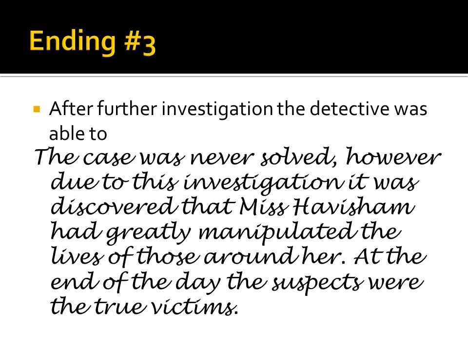  After further investigation the detective was able to The case was never solved, however due to this investigation it was discovered that Miss Havis