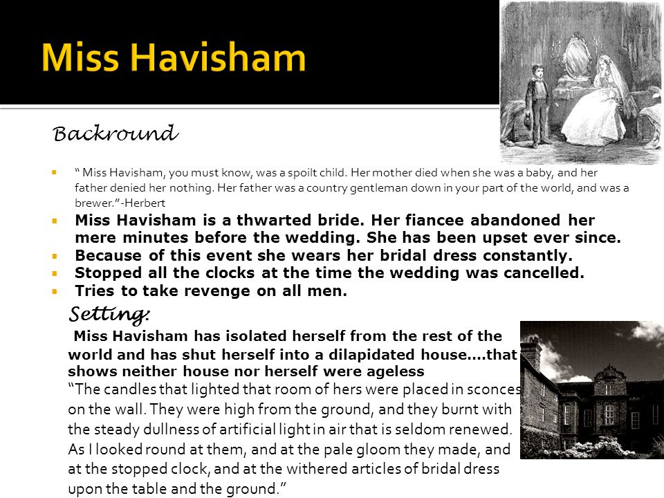 Backround  Miss Havisham, you must know, was a spoilt child.