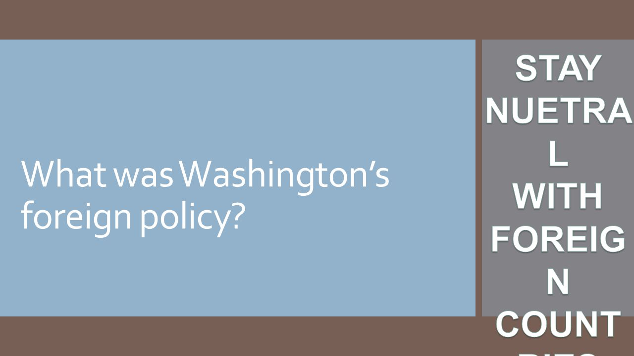 What was Washington's foreign policy?