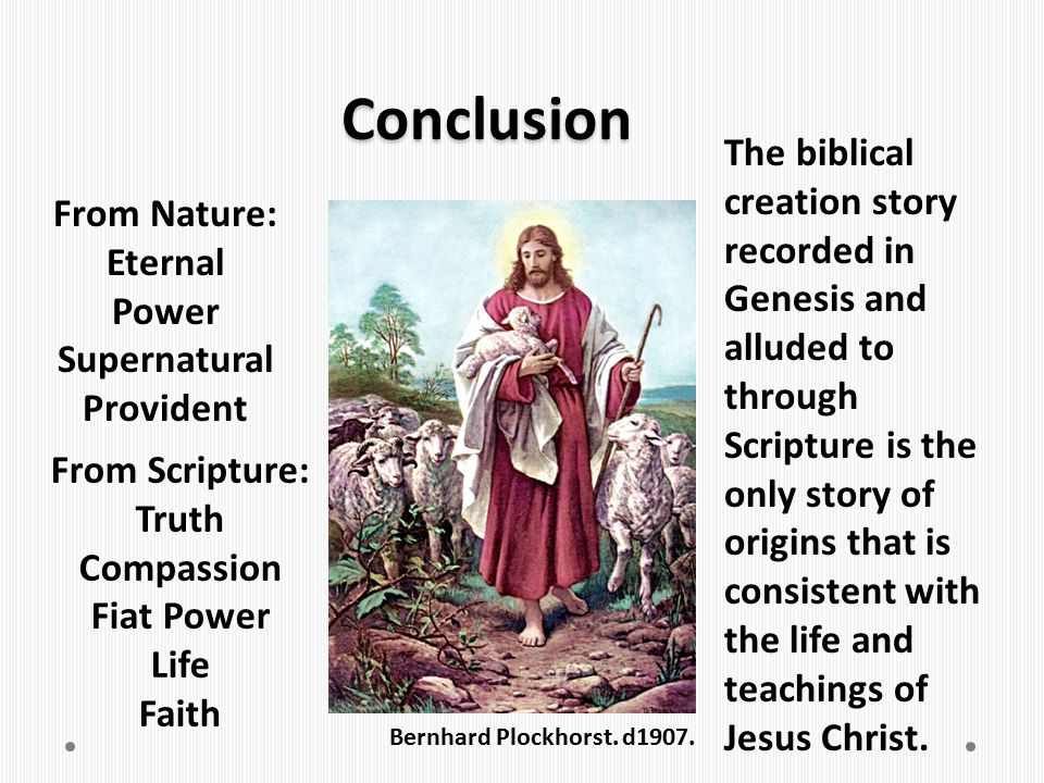 Conclusion The biblical creation story recorded in Genesis and alluded to through Scripture is the only story of origins that is consistent with the l
