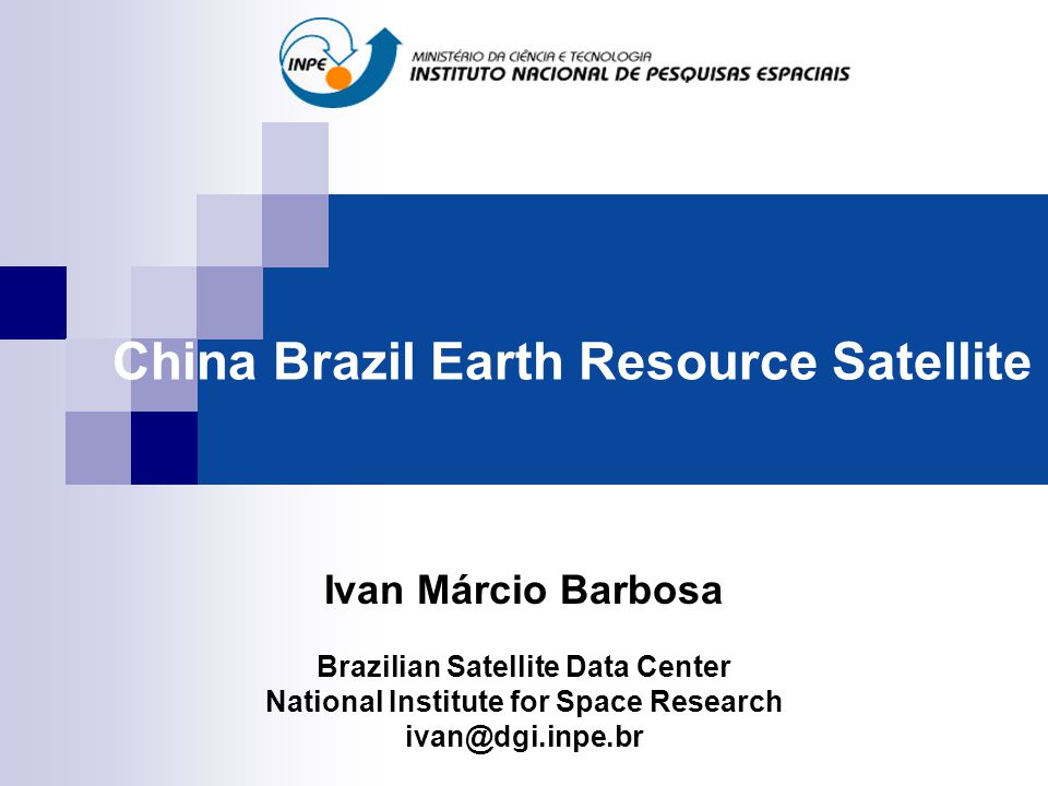 China Brazil Earth Resource Satellite Ivan Márcio Barbosa Brazilian Satellite Data Center National Institute for Space Research ivan@dgi.inpe.br
