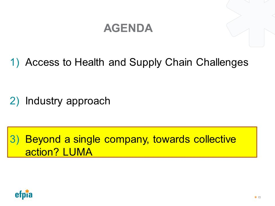 AGENDA 15 1)Access to Health and Supply Chain Challenges 2)Industry approach 3)Beyond a single company, towards collective action? LUMA