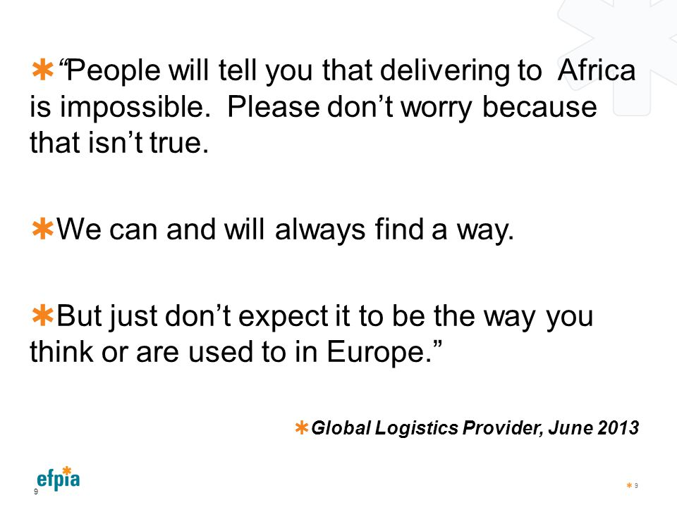 """ We can and will always find a way.  But just don't expect it to be the way you think or are used to in Europe.""""  Global Logistics Provider, June 2"""