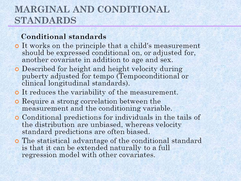 MARGINAL AND CONDITIONAL STANDARDS Conditional standards It works on the principle that a child's measurement should be expressed conditional on, or a
