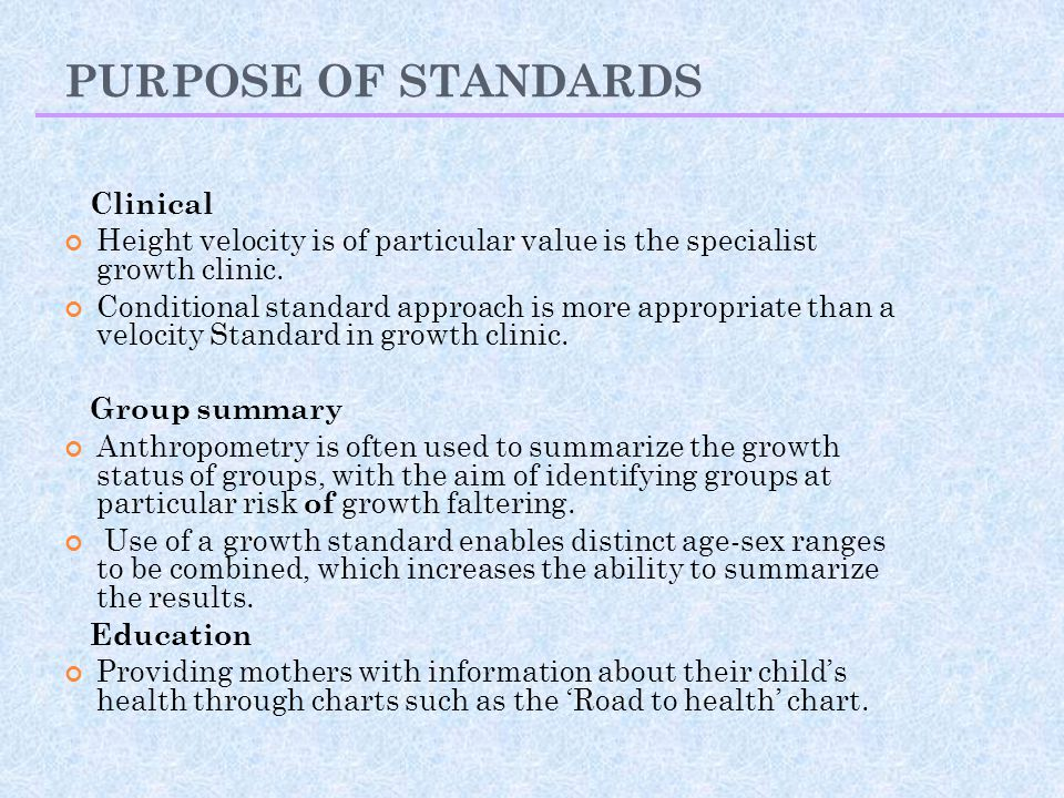 PURPOSE OF STANDARDS Clinical Height velocity is of particular value is the specialist growth clinic.