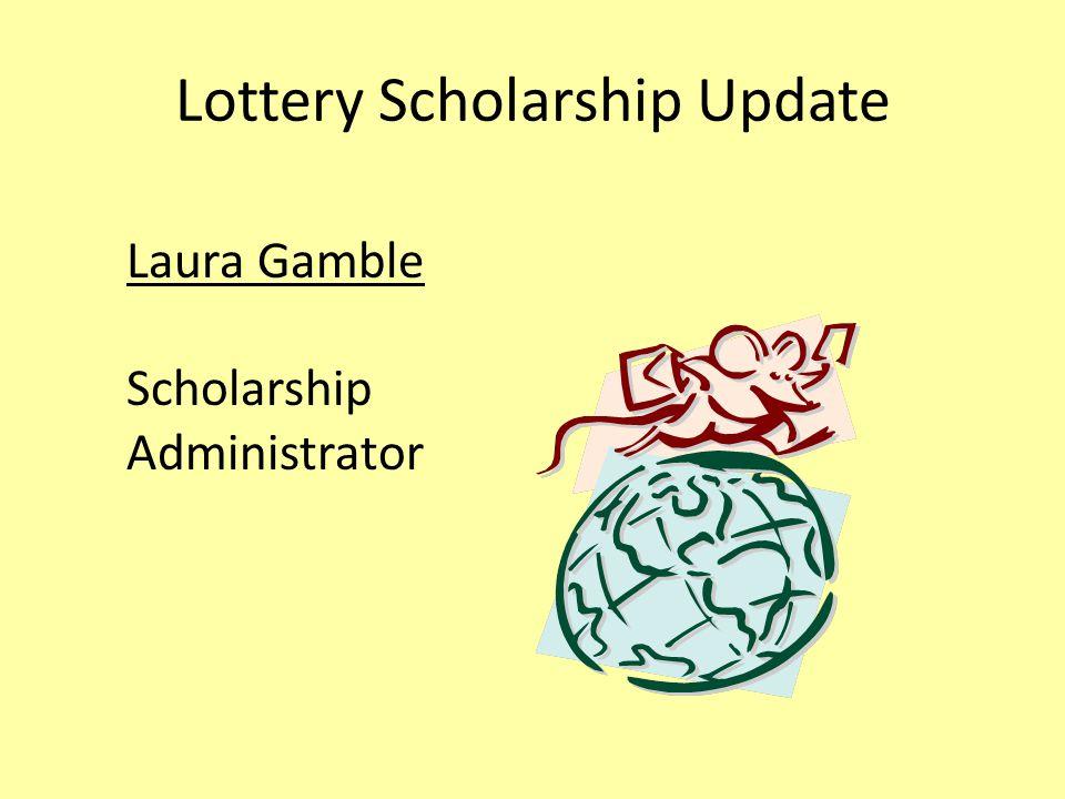 Lottery Scholarship Update Laura Gamble Scholarship Administrator