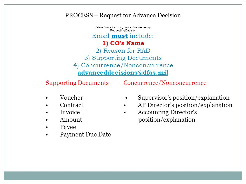 PROCESS – Request for Advance Decision Defense Finance & Accounting Service - Enterprise Learning Requesting Decision Email must include: 1) CO's Name