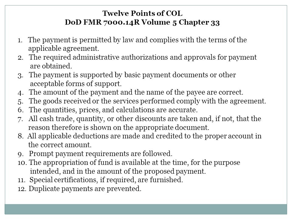 Twelve Points of COL DoD FMR 7000.14R Volume 5 Chapter 33 1. The payment is permitted by law and complies with the terms of the applicable agreement.