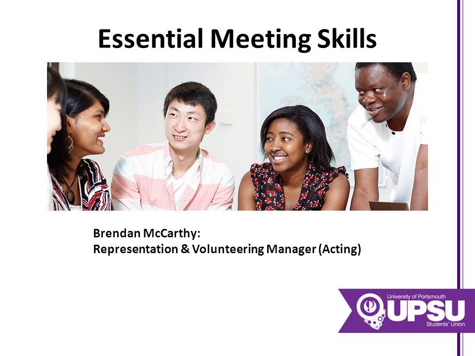 Essential Meeting Skills Brendan McCarthy: Representation & Volunteering Manager (Acting)