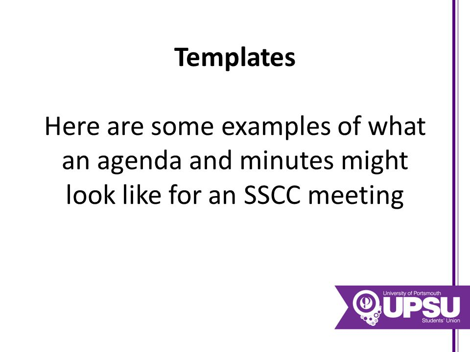 Templates Here are some examples of what an agenda and minutes might look like for an SSCC meeting