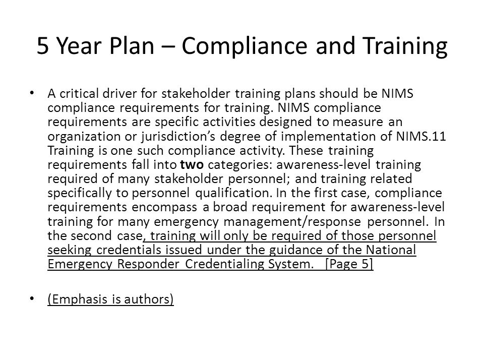 5 Year Plan – Compliance and Training A critical driver for stakeholder training plans should be NIMS compliance requirements for training.