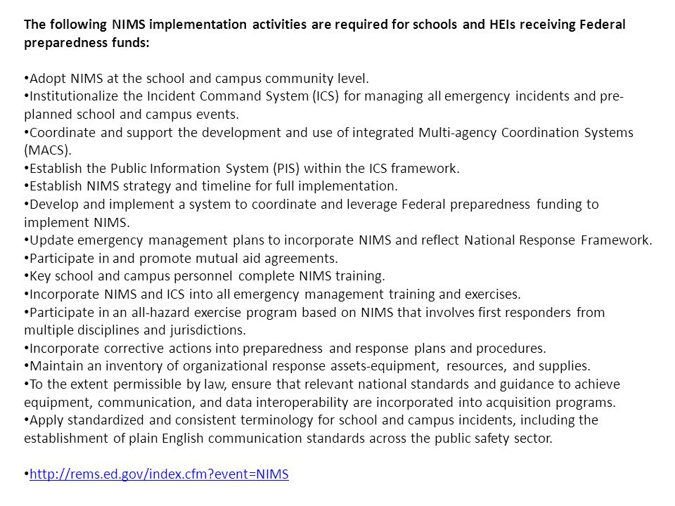 The following NIMS implementation activities are required for schools and HEIs receiving Federal preparedness funds: Adopt NIMS at the school and campus community level.