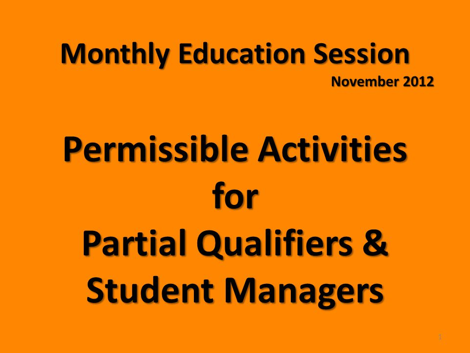 Monthly Education Session November 2012 Permissible Activities for Partial Qualifiers & Student Managers 1