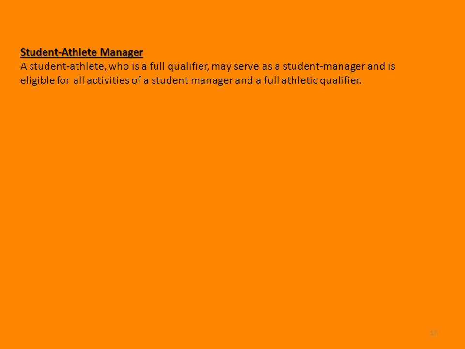 17 Student-Athlete Manager A student-athlete, who is a full qualifier, may serve as a student-manager and is eligible for all activities of a student