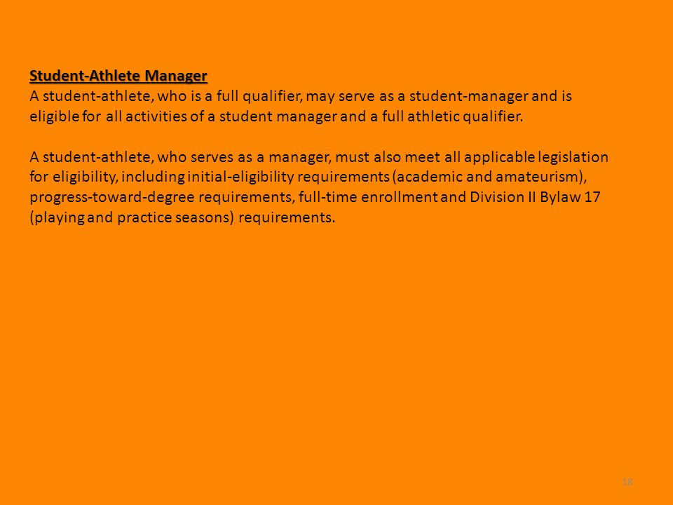 18 Student-Athlete Manager A student-athlete, who is a full qualifier, may serve as a student-manager and is eligible for all activities of a student
