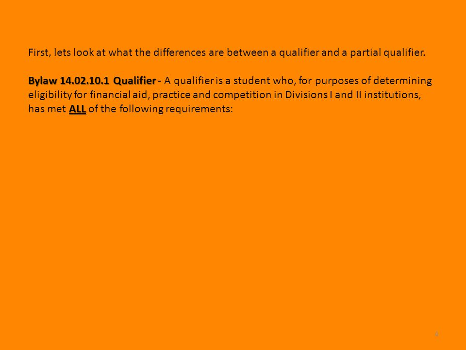 4 Bylaw 14.02.10.1 Qualifier Bylaw 14.02.10.1 Qualifier - A qualifier is a student who, for purposes of determining eligibility for financial aid, pra