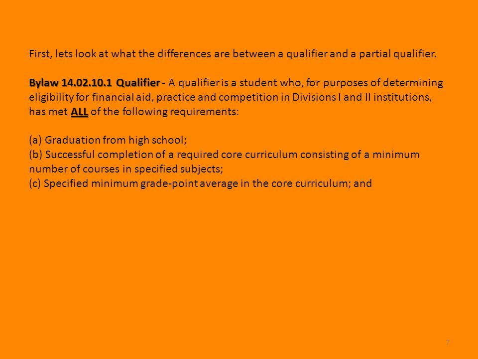 7 First, lets look at what the differences are between a qualifier and a partial qualifier. Bylaw 14.02.10.1 Qualifier Bylaw 14.02.10.1 Qualifier - A