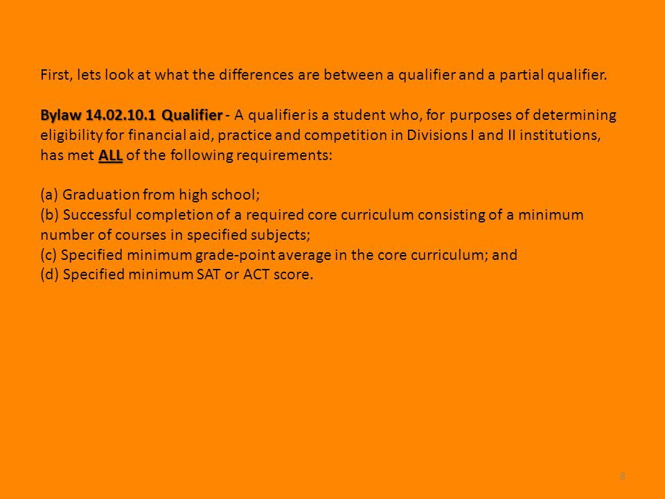 8 First, lets look at what the differences are between a qualifier and a partial qualifier. Bylaw 14.02.10.1 Qualifier Bylaw 14.02.10.1 Qualifier - A