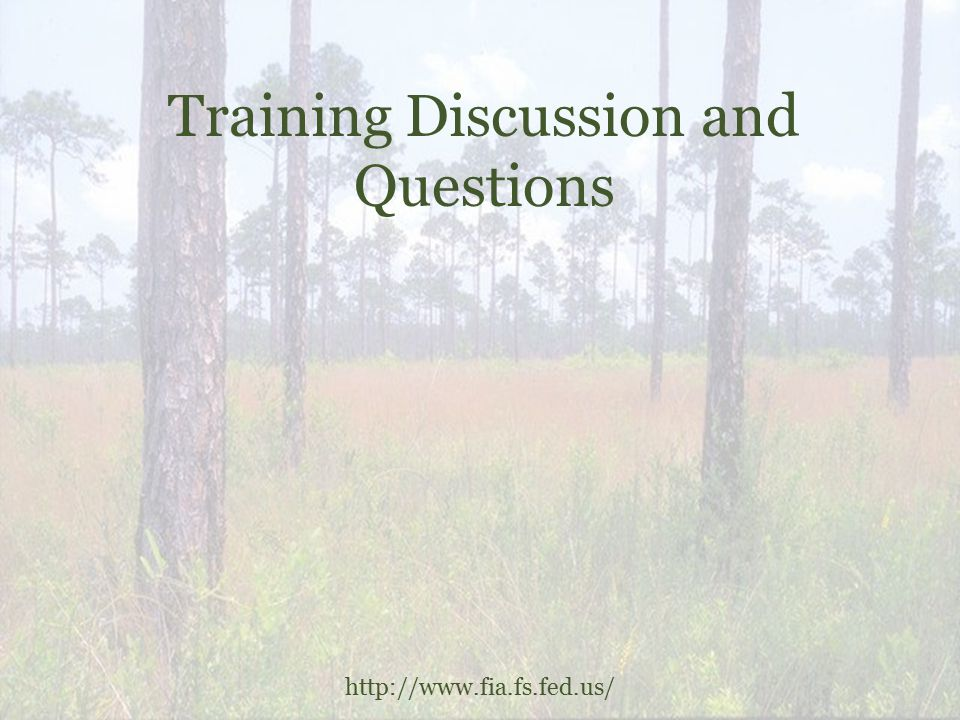 Training Discussion and Questions http://www.fia.fs.fed.us/
