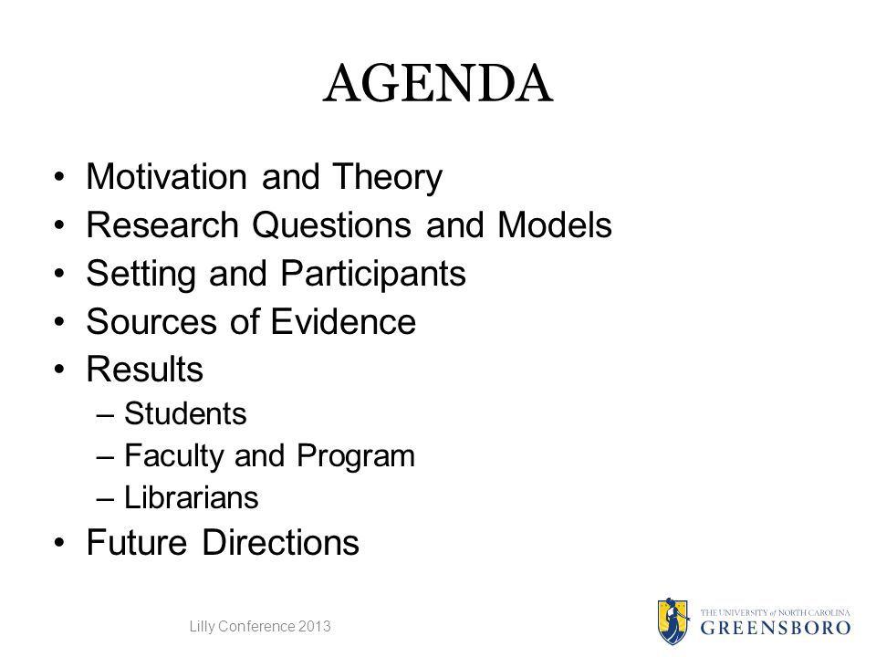 AGENDA Motivation and Theory Research Questions and Models Setting and Participants Sources of Evidence Results –Students –Faculty and Program –Librarians Future Directions Lilly Conference 2013