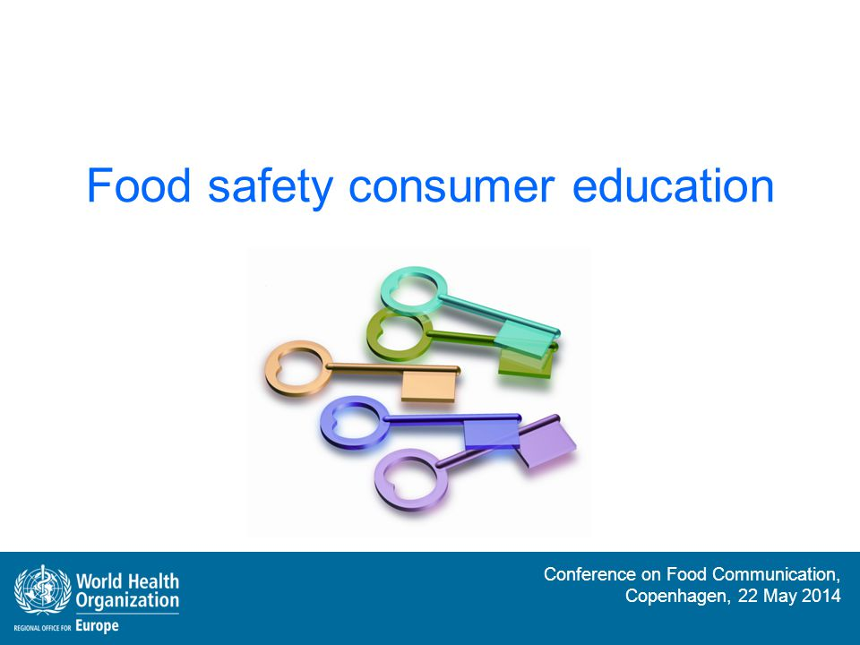 Conference on Food Communication, Copenhagen, 22 May 2014 The WHO Five Keys to Safer Food 1.