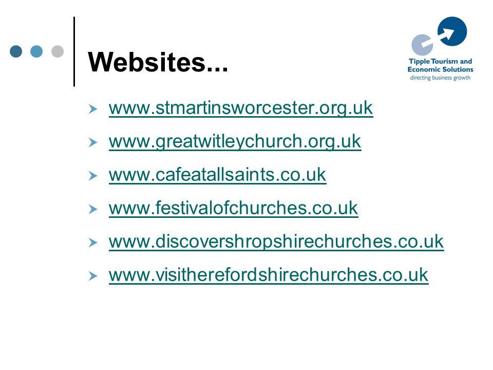 Websites...  www.stmartinsworcester.org.uk www.stmartinsworcester.org.uk  www.greatwitleychurch.org.uk www.greatwitleychurch.org.uk  www.cafeatalls