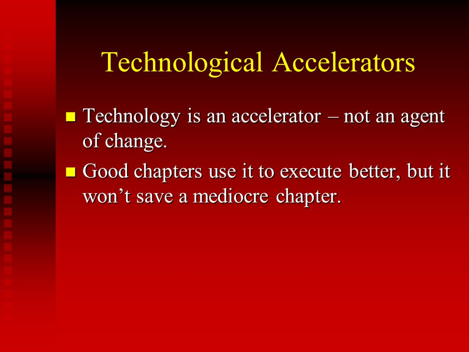 Technological Accelerators Technology is an accelerator – not an agent of change. Technology is an accelerator – not an agent of change. Good chapters