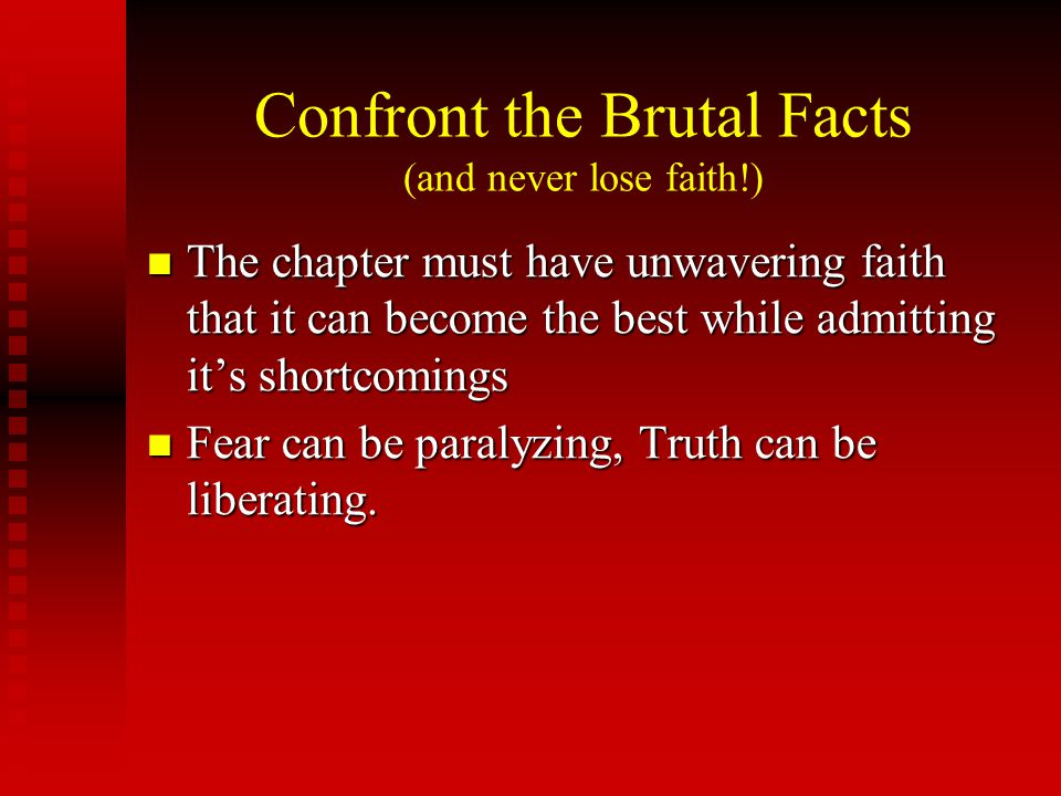 The chapter must have unwavering faith that it can become the best while admitting it's shortcomings The chapter must have unwavering faith that it ca