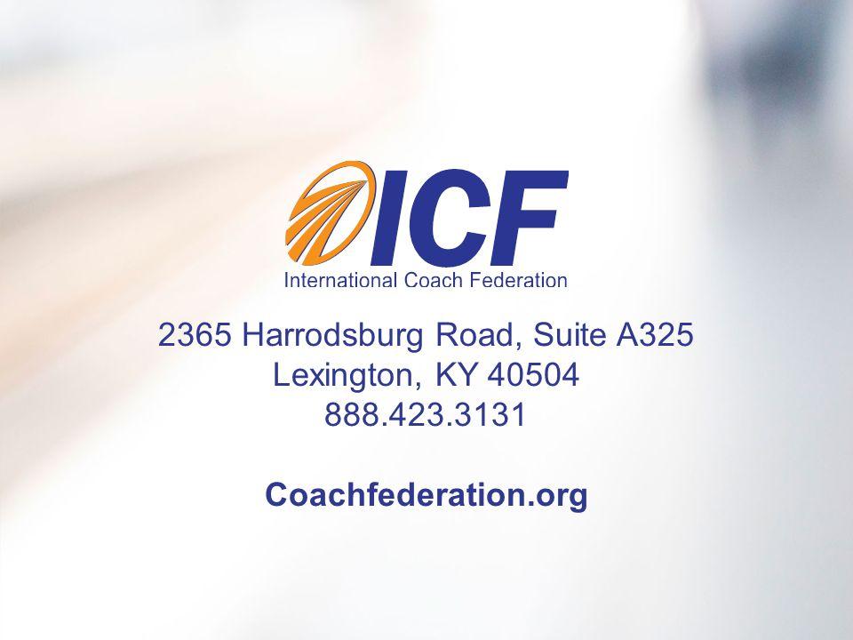 2365 Harrodsburg Road, Suite A325 Lexington, KY 40504 888.423.3131 Coachfederation.org