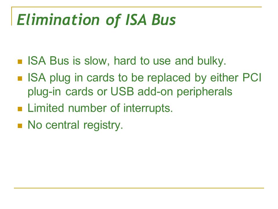 Elimination of ISA Bus ISA Bus is slow, hard to use and bulky.