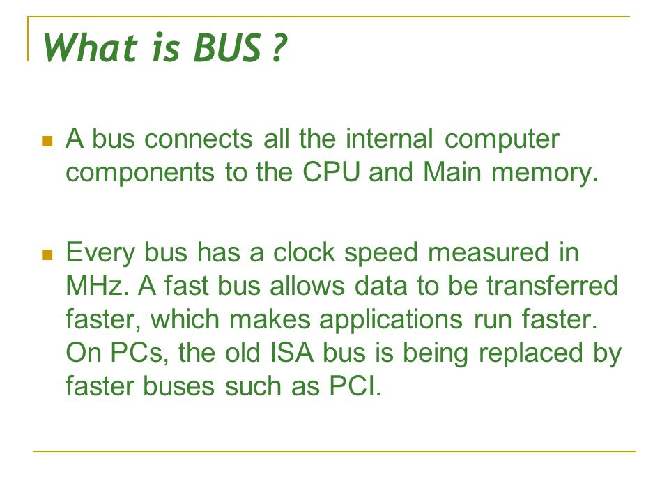 What is BUS .A bus connects all the internal computer components to the CPU and Main memory.
