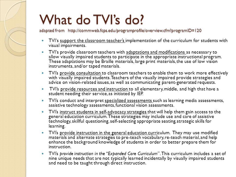 What do TVI's do? adapted from http://commweb.fcps.edu/programprofile/overview.cfm?programID=120 TVI's support the classroom teacher's implementation