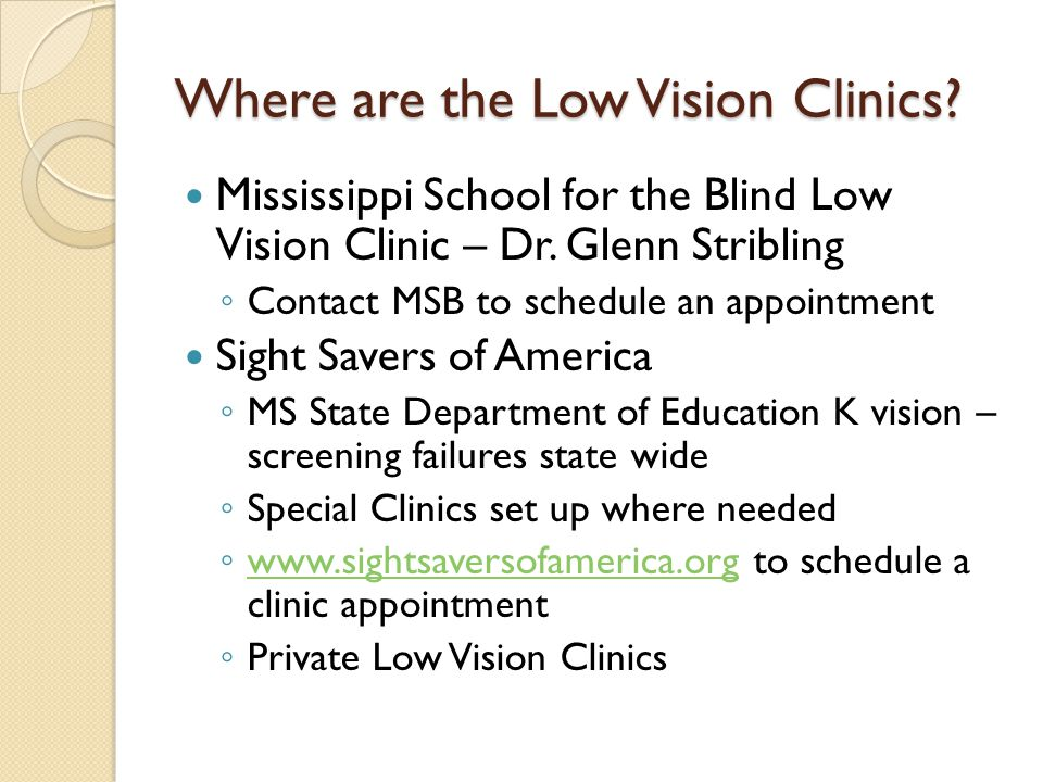 Where are the Low Vision Clinics. Mississippi School for the Blind Low Vision Clinic – Dr.