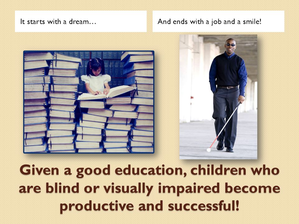Given a good education, children who are blind or visually impaired become productive and successful.