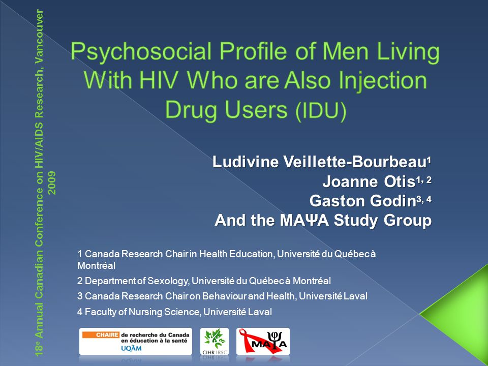 1 Canada Research Chair in Health Education, Université du Québec à Montréal 2 Department of Sexology, Université du Québec à Montréal 3 Canada Research Chair on Behaviour and Health, Université Laval 4 Faculty of Nursing Science, Université Laval 18 e Annual Canadian Conference on HIV/AIDS Research, Vancouver 2009
