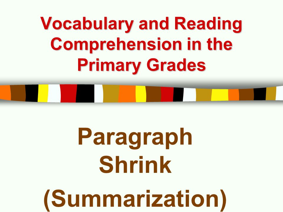 Vocabulary and Reading Comprehension in the Primary Grades Paragraph Shrink (Summarization)