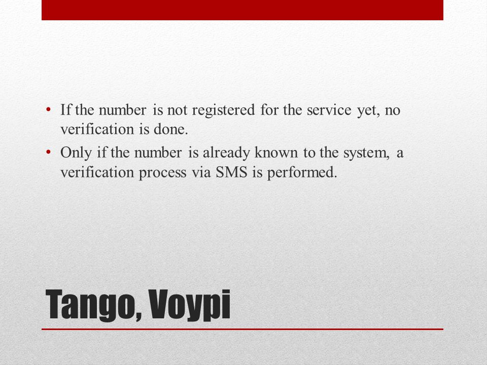 Tango, Voypi If the number is not registered for the service yet, no verification is done.