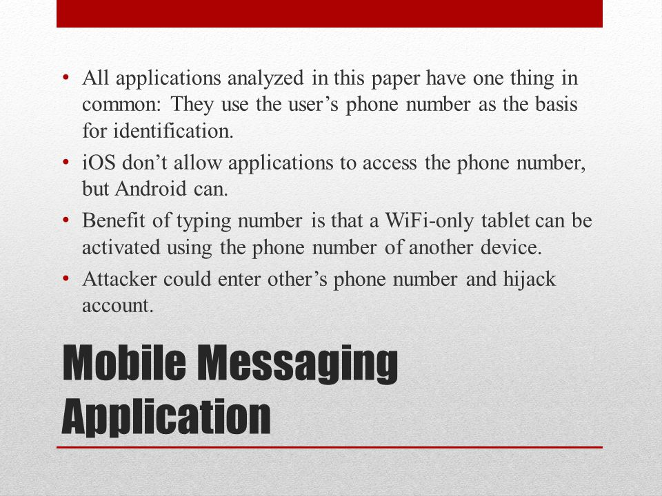 Mobile Messaging Application All applications analyzed in this paper have one thing in common: They use the user's phone number as the basis for ident