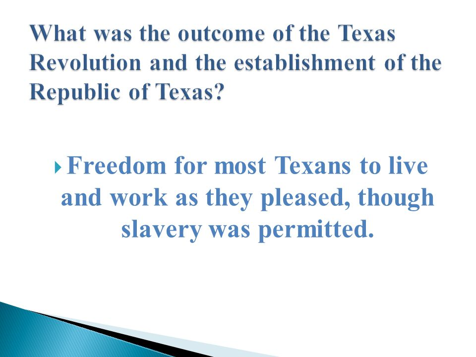  Freedom for most Texans to live and work as they pleased, though slavery was permitted.