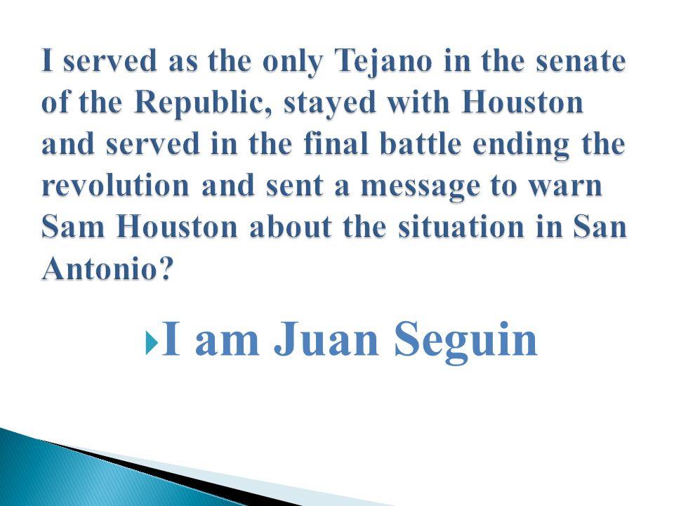  I am Juan Seguin