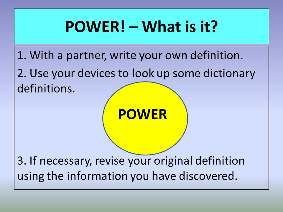 POWER. – What is it. 1. With a partner, write your own definition.
