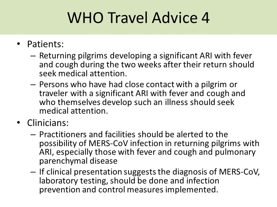 WHO Travel Advice 4 Patients: – Returning pilgrims developing a significant ARI with fever and cough during the two weeks after their return should se