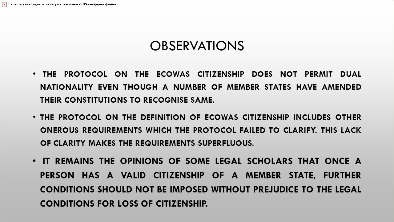 OBSERVATIONS THE PROTOCOL ON THE ECOWAS CITIZENSHIP DOES NOT PERMIT DUAL NATIONALITY EVEN THOUGH A NUMBER OF MEMBER STATES HAVE AMENDED THEIR CONSTITU
