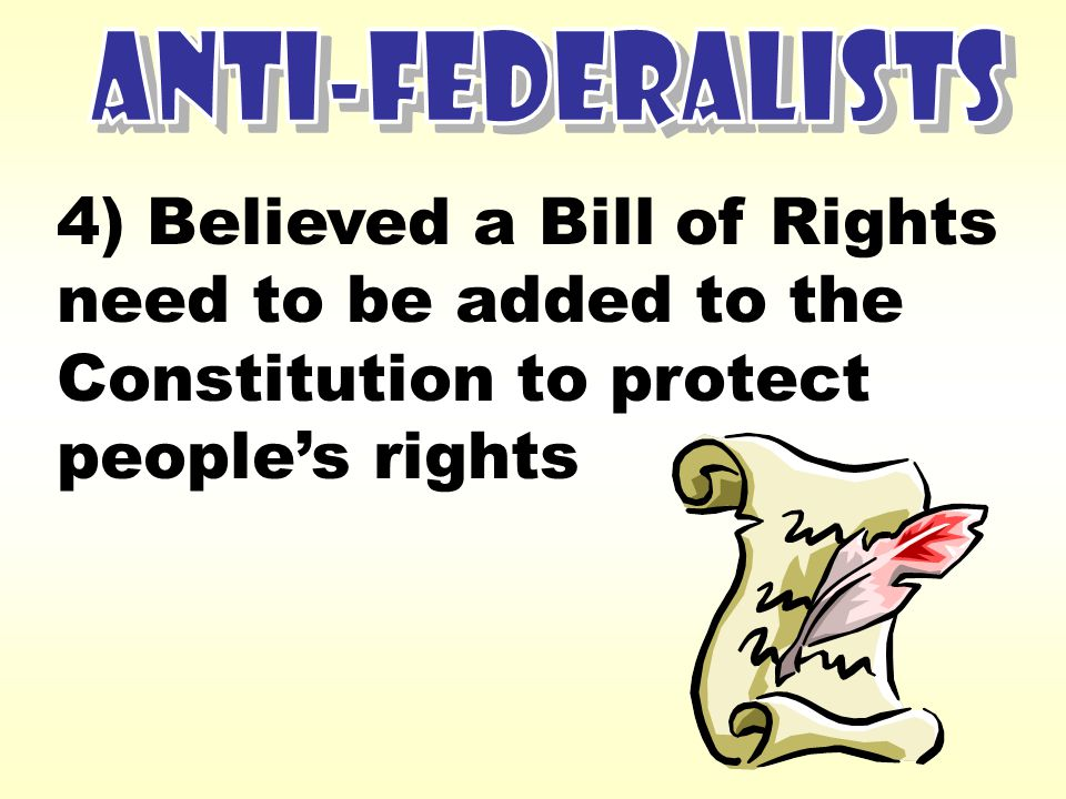 4) Believed a Bill of Rights need to be added to the Constitution to protect people's rights