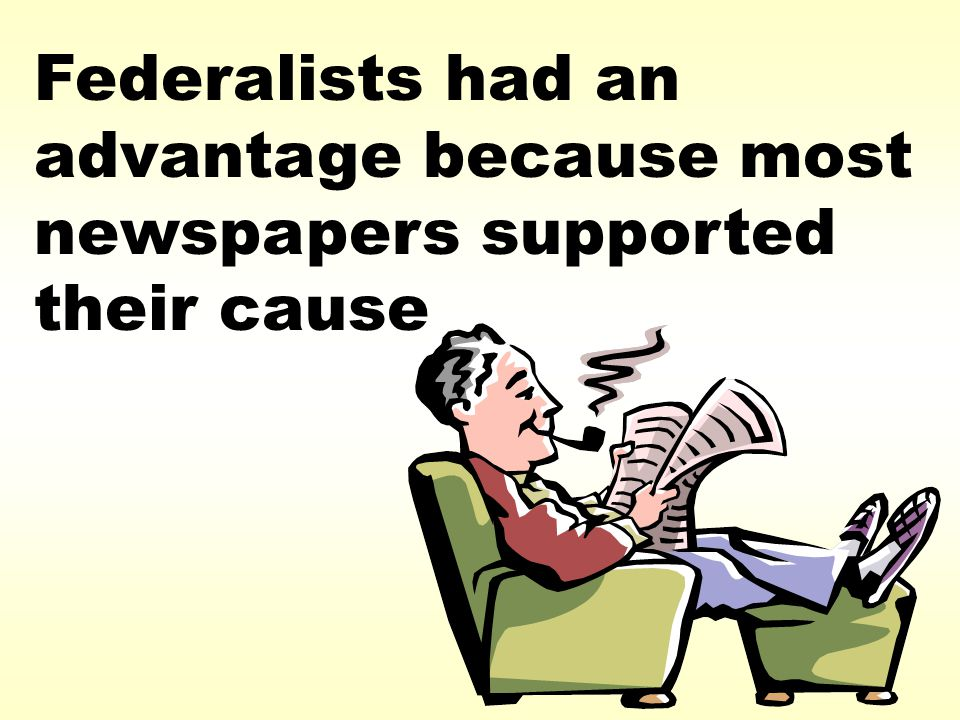 Federalists had an advantage because most newspapers supported their cause