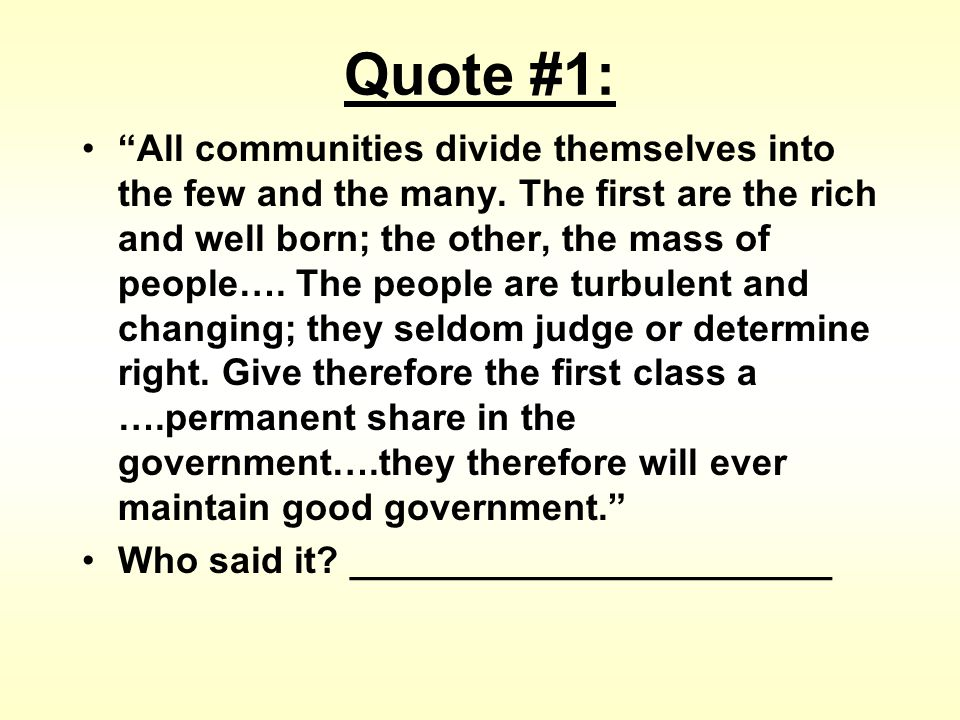 All communities divide themselves into the few and the many.